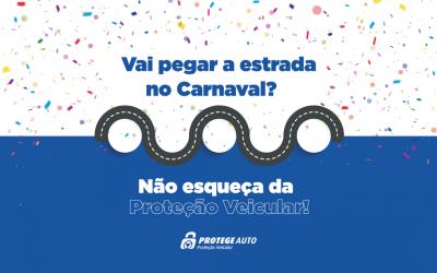 Vai pegar estrada no Carnaval? Leve sua proteção!